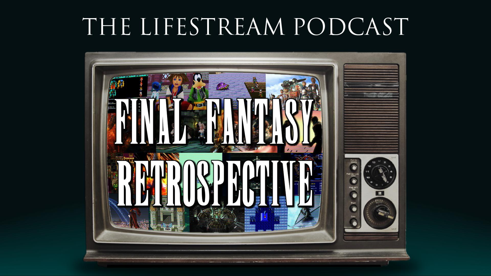 The Lifestream Podcast Final Fantasy Retrospective