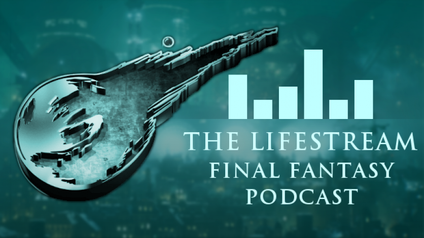 The Lifestream Final Fantasy Podcast – Episode 17